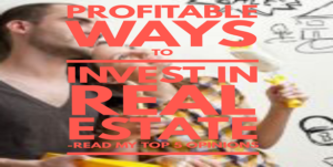Profitable Ways to invest in real estate