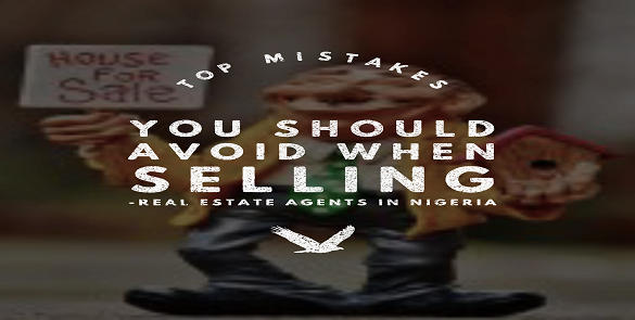 Real Estate Agents in Nigeria – List of mistakes you should avoid when Selling