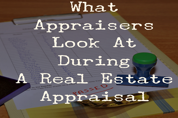 What Appraisers Look At During A Real Estate Appraisal - What Appraisers Look At During A Real Estate Appraisal