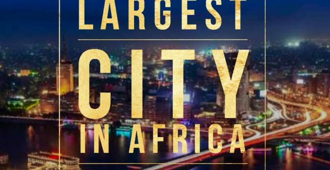 largest city in africa 680x350 - The Biggest and Largest City In Africa - [All You Need To Know]