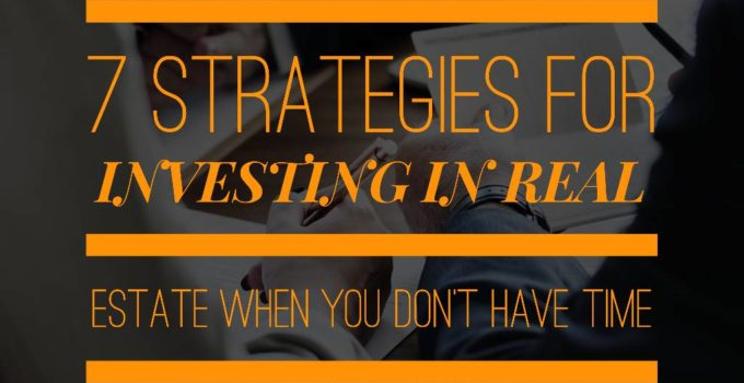 7 strategies 680x350 - Investing In Real Estate When You Don't Have Time - Your Best 7 Strategies