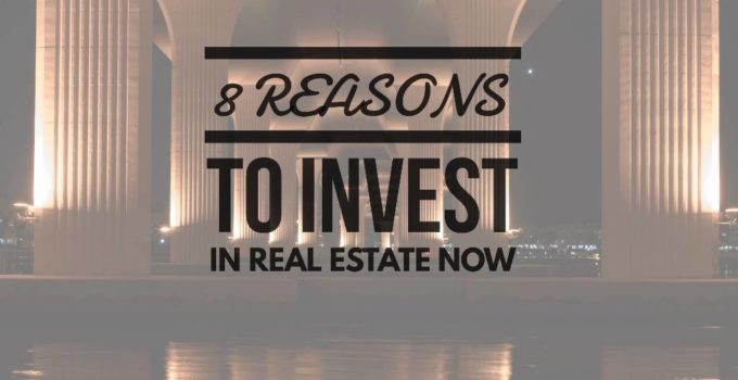 8 reasons 680x350 - 8 Reasons To Invest In Real Estate Now