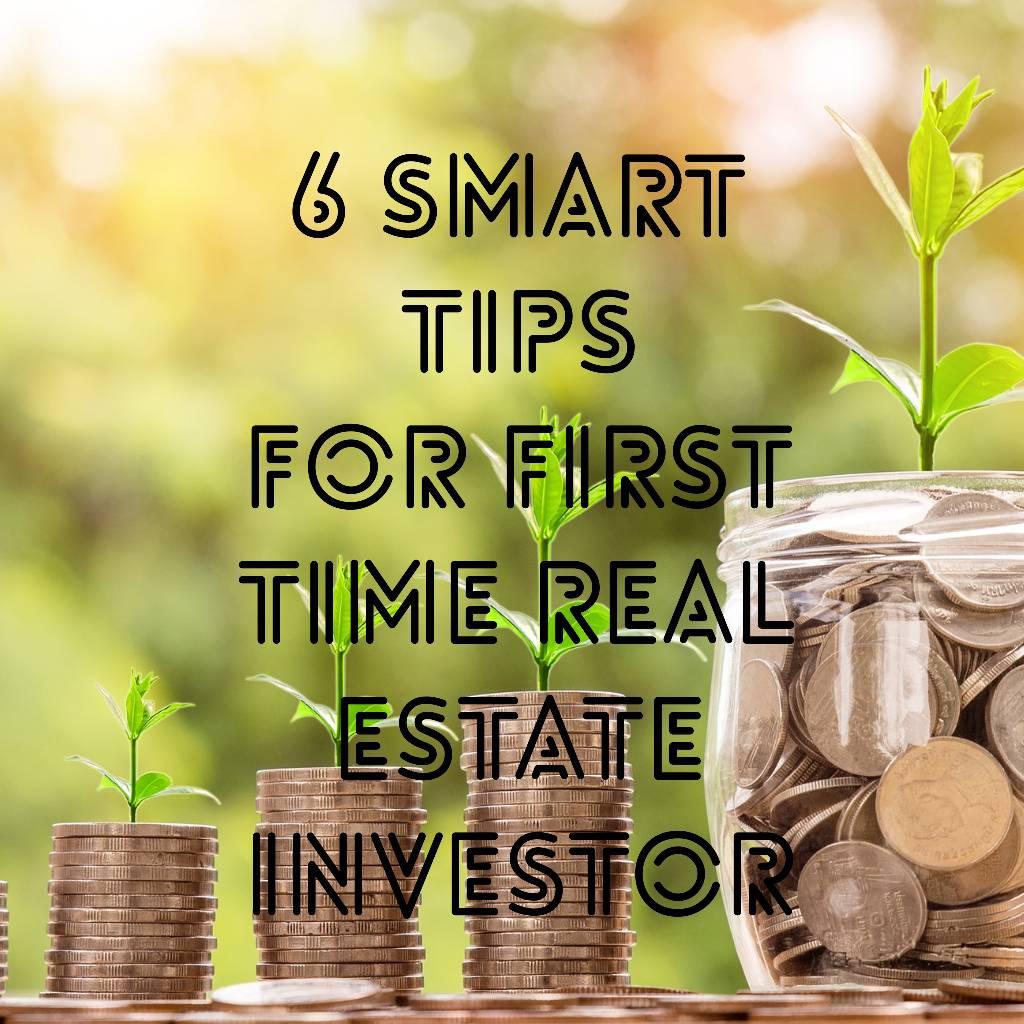 6 Smart Tips For First Time Real Estate Investors