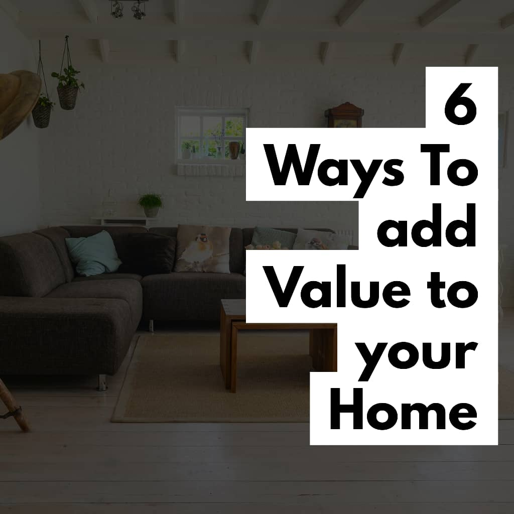 6 Best Ways To Add Value To Your Home