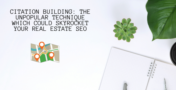 Citation Building_ The Unpopular Technique Which Could Skyrocket Your Real Estate SEO